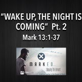 "MARKED Series- ""Wake Up, The Night Is Coming"" Pt. 2 Mark 13:1-37"