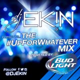 DJ Ekin's #UpForWhatever Mix 3/19/15 ...powered by #BudLight!