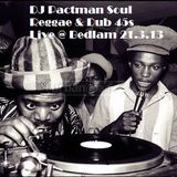 DJ Pactman - Soul Reggae 45s live @ Bedlam (22 March 2013)