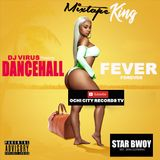 DANCEHALL 2018 FEVER FOR EVER BY DJ VIRUS