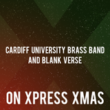 Cardiff University Brass Band and Blank Verse live on Xpress Xmas