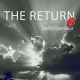The Return 6 - Soulful Xperience