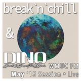 May Session '15 - break'n'chill & DINO - Live @ WMUC FM