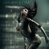 Art of EDM - Episode 3 (Into The Trance)