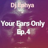 Dj Ephya - Your Ears Only IV