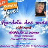 Au-delà des mots (Jeff) - 19 Mars 2015 - Madelph Le conjoint du médium témoignage