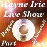WAYNE IRIE LIVE SHOW PART TWO