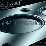 Christauff - Something Short (June 2012) [Bass Tech House]