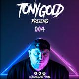 TONY GOLD PRESENTS 004...