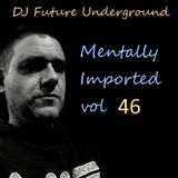DJ Future Underground - Mentally Imported vol 46