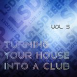 Turning Your House Into A Club -- Volume.3