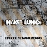 Naked Lunch PODCAST #015 - MARK MORRIS