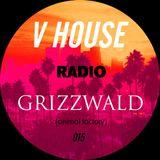 V HOUSE Radio 015 | Grizzwald