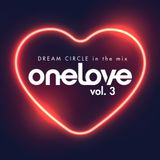 One Love Vol. 3 (Dream Circle in the Mix)