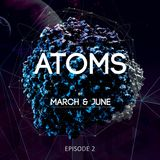 March & June - Atoms Radio Episode 2