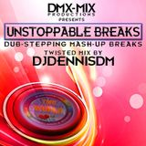 Unstoppable Breaks - Twisted Mix by DJDennisDM (DMX-MIX)
