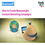 How to Create Heavyweight Content Marketing Campaigns - Fresh Egg and Buzzsumo Webinar