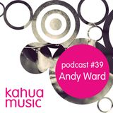 Kahua Music Podcast #39 - Andy Ward