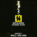NOSTALGEBRA: SOPHOMORE SEASON - Chapter 1: While I Was Gone