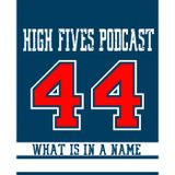 High Fives Podcast  Episode 44 - What Is In A Name