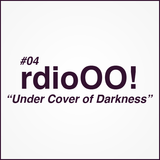 Radio O.O! Under Cover Of Darkness!