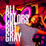 All Colors but Gray