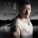 Dj Felipe Lira - Sexy, Deep & House #2