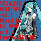 VOCALOID MIXXXTAPE vol.1/DJ 狼帝 a.k.a LowthaBIGK!NG