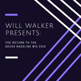 WILL WALKER PRESENTS: THE RETURN TO THE DECKS MIX 2018