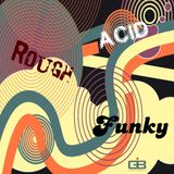 Rough, Acid, Funky