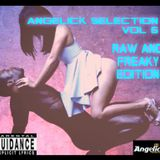 ANGELICK SELECTION VOL 6 RAW AND FREAKY EDITION