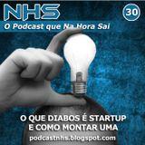 NHS #30 - O Que Diabos é Startup e Como Montar Uma!