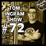Tom Ingram Show #72