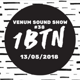 Venum Sound Show #38 (13th May 2018)