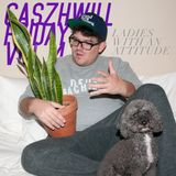 CaszhWill Friday Vol. 4 - Ladies With an Attitude