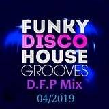 Funky Disco House Grooves  :  April   2019   ''D.F.P  Mix''