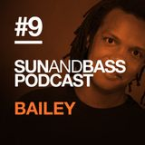 Sun And Bass Podcast #9 - Bailey