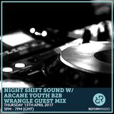 Night Shift Sound w/ Arcane Youth B2B Wrangle Guest Mix 13th April 2017