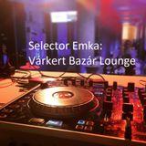 Selector Emka - Várkert Bazár Lounge