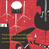 Fresh Jam #1 with Scott Murphy: Amazing New Jazz, Funk, Folk, Eclectic, YouNameItWeGotIt! Music Show