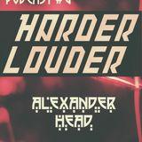 Alexander Head - HARDER & LOUDER PODCAST #6