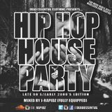 HIP HOP HOUSE PARTY (LATE 90'S/EARLY 2000'S EDITION) - MIXED BY J-RAPIDZ