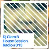 DJ Clara B House Session Radio #013