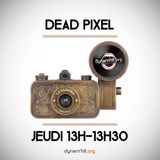 Dead Pixel - 22 septembre 2016 - On reprend du service
