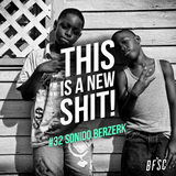THIS IS A NEW SHIT! #32 SONIDO BERZERK