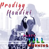 Party Till Morning - Prodigy Houdini