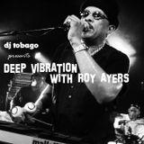 DJ TOBAGO - DEEP VIBRATION WITH ROY AYERS