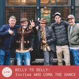 BELLY TO BELLY: Invites WHO CORK THE DANCE