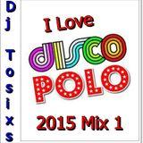 Dj Tosixs I Love 2015 Disco Polo Mix 1