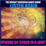 THE MUGGEY BONHEAD RADIO SHOW. EPISODE 54, 'STUCK IN A LOOP'